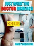 Just What the Doctor Ordered: A Doctor and Patient Group Sex erotica story ebook by Nancy Brockton