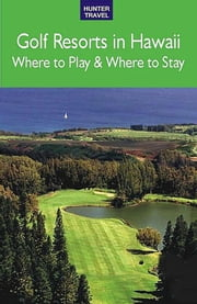 Golf Resorts in Hawaii: Where to Play & Where to Stay ebook by Jim  Nicol