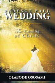 Perfect Fall Wedding - The Coming of Christ ebook by Olabode Ososami