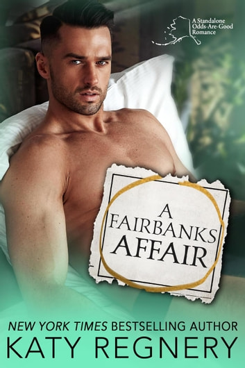 A Fairbanks Affair - An Odds-Are-Good Standalone Romance, #3 ebook by Katy Regnery