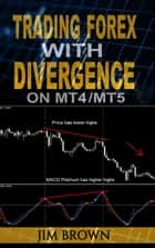 Trading Forex with Divergence on MT4/MT5 ebook by Jim Brown