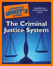 The Complete Idiot's Guide to the Criminal Justice System ebook by Robin Sax Esq.
