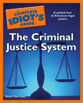The Complete Idiot's Guide to the Criminal Justice System - A Guided Tour of America's Legal System ebook by Robin Sax Esq.