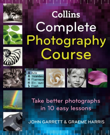 Collins Complete Photography Course ebook by John Garrett,Graeme Harris