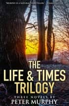 The Life & Times Trilogy ebook by Peter Murphy