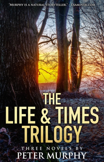 The Life & Times Trilogy - Three Novels in One Volume ebook by Peter Murphy