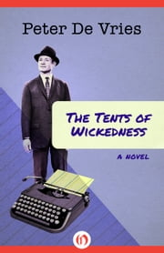 The Tents of Wickedness - A Novel ebook by Peter De Vries