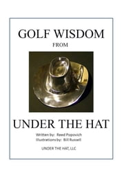 Golf Wisdom From Under The Hat ebook by Reed Popovich