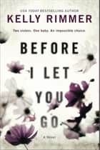 Before I Let You Go - A Novel ebook by Kelly Rimmer