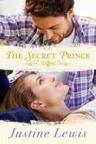 The Secret Prince ebook by Justine Lewis