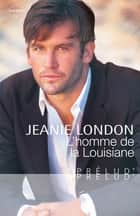 L'homme de la Louisiane ebook by Jeanie London