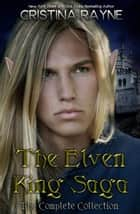 The Elven King Saga: The Complete Collection - Elven King Series ebook by Cristina Rayne