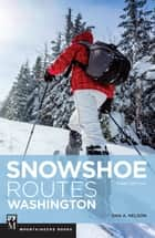 Snowshoe Routes Washington ebook by Dan Nelson