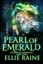 Pearl of Emerald - NecroSeam Chronicles, #3 ebook by Ellie Raine