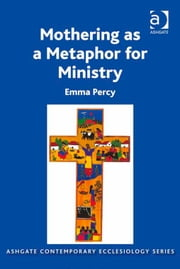Mothering as a Metaphor for Ministry ebook by Revd Dr Emma Percy,Revd Thomas Hughson,Professor Bruce Kaye,Very Revd Prof Martyn Percy