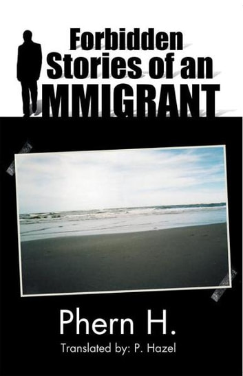 Forbidden Stories of an Immigrant ebook by Phern H.