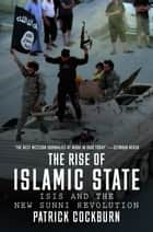 The Rise of Islamic State - ISIS and the New Sunni Revolution ebook by Patrick Cockburn