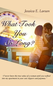 What Took You So Long? ebook by Jessica E. Larsen