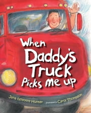 When Daddy's Truck Picks Me Up ebook by Jana Novotny Hunter,Carol Thompson