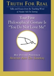 "Your First Philosophical Gesture Is ""You Do Not Love Me"" ebook by Adi Da Samraj"