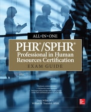 PHR/SPHR Professional in Human Resources Certification All-in-One Exam Guide ebook by Dory Willer,William H. Truesdell