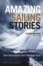 Amazing Sailing Stories: True Adventures from The High Seas ebook by Dick Durham