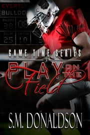 Play on the Field - Game Time, #3 ebook by SM Donaldson