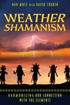 Weather Shamanism ebook by Nan Moss,David Corbin