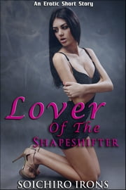 Lover of the Shapeshifter (Shapeshifter Fantasy Dubcon Erotica) ebook by Soichiro Irons