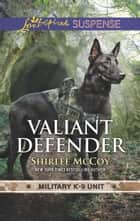 Valiant Defender (Mills & Boon Love Inspired Suspense) (Military K-9 Unit, Book 8) ebook by Shirlee McCoy