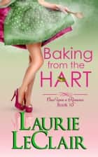 Baking From The Hart (Once Upon A Romance, book 10) ebook by Laurie LeClair