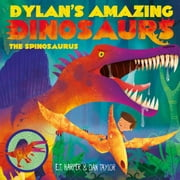 Dylan's Amazing Dinosaurs - The Spinosaurus ebook by Dan Taylor,E.T Harper