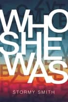 Who She Was ebook by Stormy Smith