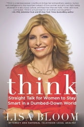 Think - Straight Talk for Women to Stay Smart in a Dumbed-Down World ebook by Lisa Bloom