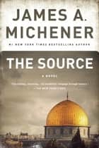 The Source - A Novel ebook by James A. Michener, Steve Berry
