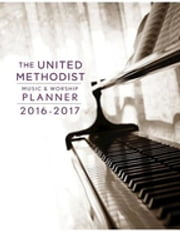 The United Methodist Music & Worship Planner 2016-2017 CEB Edition CEB Edition ebook by David L. Bone,Mary J. Scifres