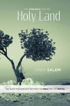The Struggle for the Holy Land: The Quest for Harmony between the Bible and the Qur'an ebook by Omer Salem