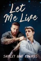 Let Me Live ebook by Shirley Anne Edwards