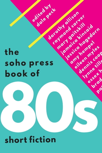 The Soho Press Book of '80s Short Fiction ebook by Dale Peck