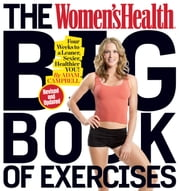 The Women's Health Big Book of Exercises - Four Weeks to a Leaner, Sexier, Healthier YOU! ebook by Adam Campbell