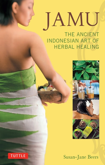 Jamu: The Ancient Indonesian Art of Herbal Healing ebook by Susan-Jane Beers