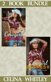 (2 Book Bundle) Cowgirl Desires: 1 & 2 - Cowgirl Desires, #4 ebook by Celina Whitley