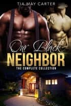 Our Black Neighbor - The Complete Collection ebook by Tia May Carter