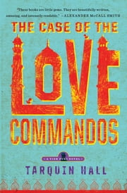 The Case of the Love Commandos - From the Files of Vish Puri, India's Most Private Investigator ebook by Tarquin Hall