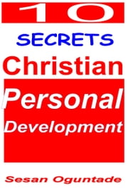 10 Secrets of Christian Personal Development ebook by Sesan Oguntade