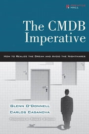 The CMDB Imperative: How to Realize the Dream and Avoid the Nightmares ebook by O'Donnell, Glenn