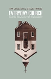 Everyday Church - Gospel Communities on Mission ebook by Tim Chester,Steve Timmis