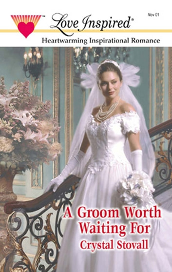 A Groom Worth Waiting For (Mills & Boon Love Inspired) ebook by Crystal Stovall