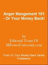 Anger Mangement 101 - Or Your Money Back! ebook by Editorial Team Of MPowerUniversity.com