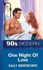 One Night Of Love (Mills & Boon Vintage 90s Modern) ebook by Sally Wentworth